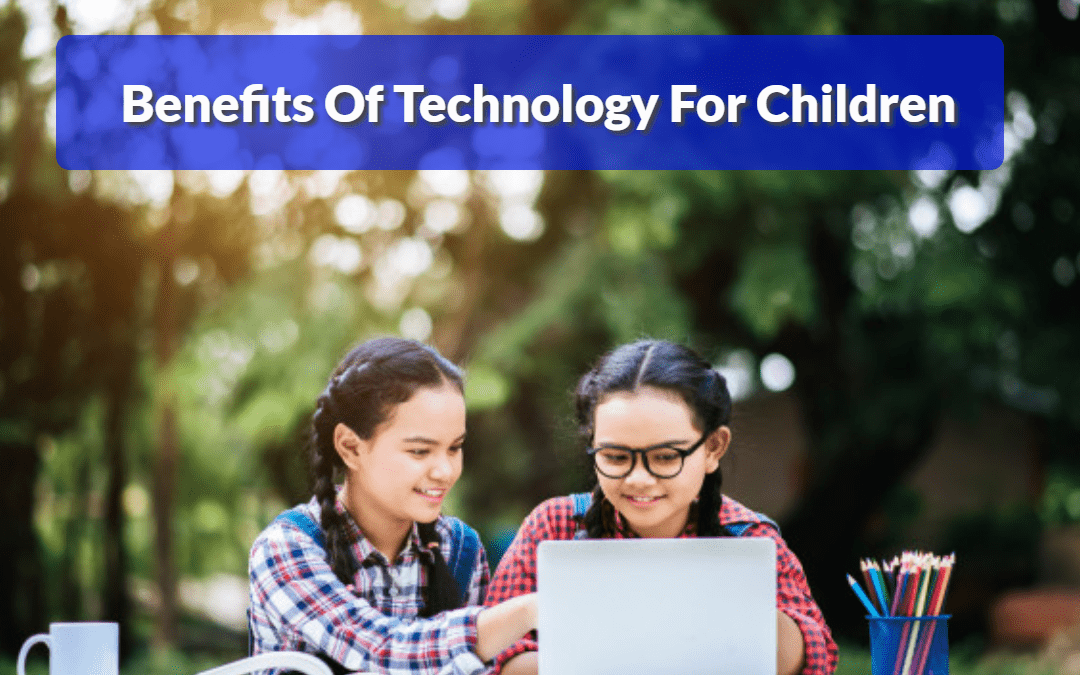 7 Amazing Benefits Of Technology For Children